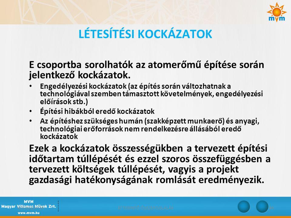 LÉTESÍTÉSI KOCKÁZATOK E csoportba sorolhatók az atomerőmű építése során jelentkező kockázatok. • Engedélyezési kockázatok (az építés során változhatna