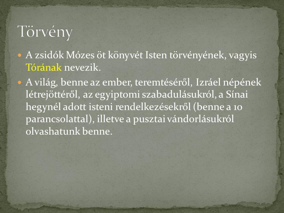  A zsidók Mózes öt könyvét Isten törvényének, vagyis Tórának nevezik.