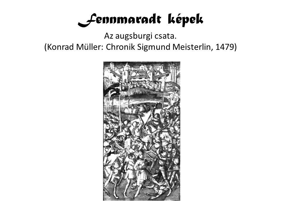 Fennmaradt képek Az augsburgi csata. (Konrad Müller: Chronik Sigmund Meisterlin, 1479)