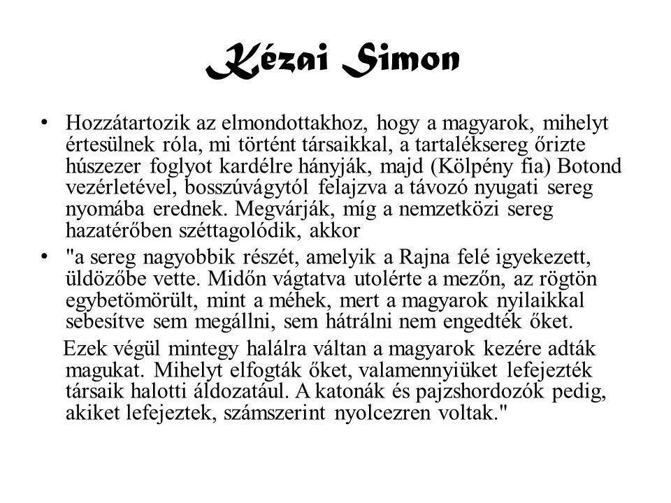 Kézai Simon • Hozzátartozik az elmondottakhoz, hogy a magyarok, mihelyt értesülnek róla, mi történt társaikkal, a tartaléksereg őrizte húszezer foglyo