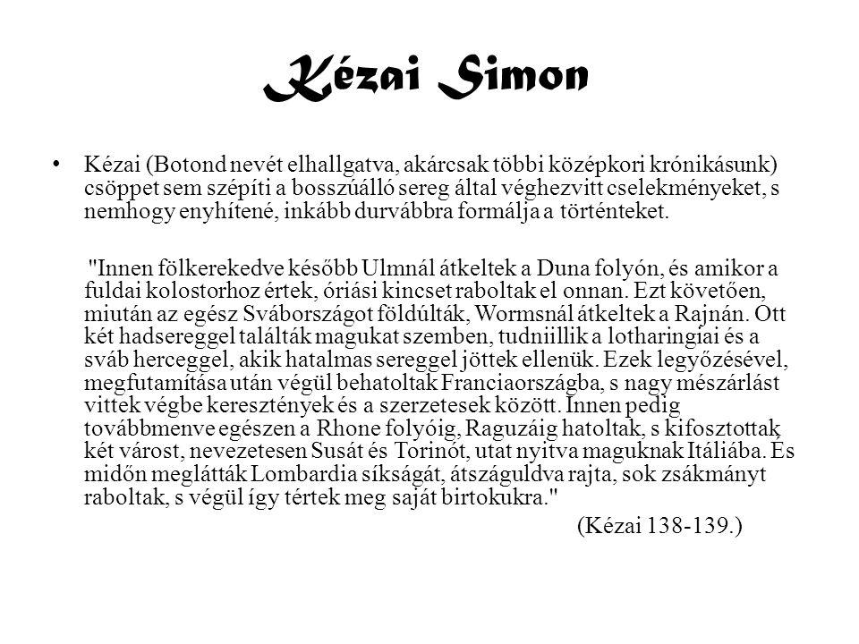 Kézai Simon • Kézai (Botond nevét elhallgatva, akárcsak többi középkori krónikásunk) csöppet sem szépíti a bosszúálló sereg által véghezvitt cselekmén