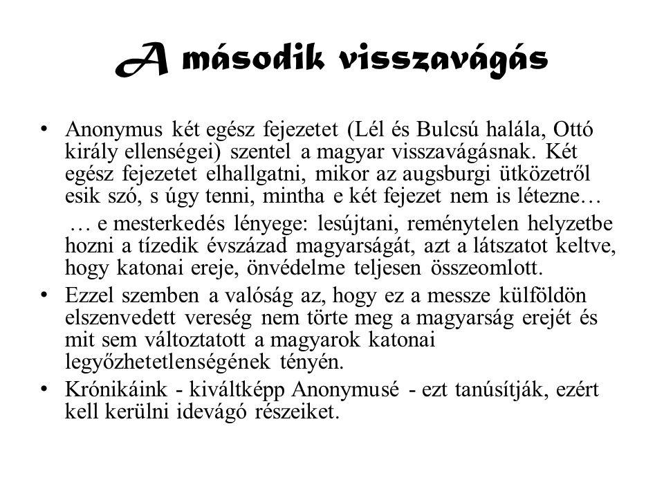 A második visszavágás • Anonymus két egész fejezetet (Lél és Bulcsú halála, Ottó király ellenségei) szentel a magyar visszavágásnak. Két egész fejezet