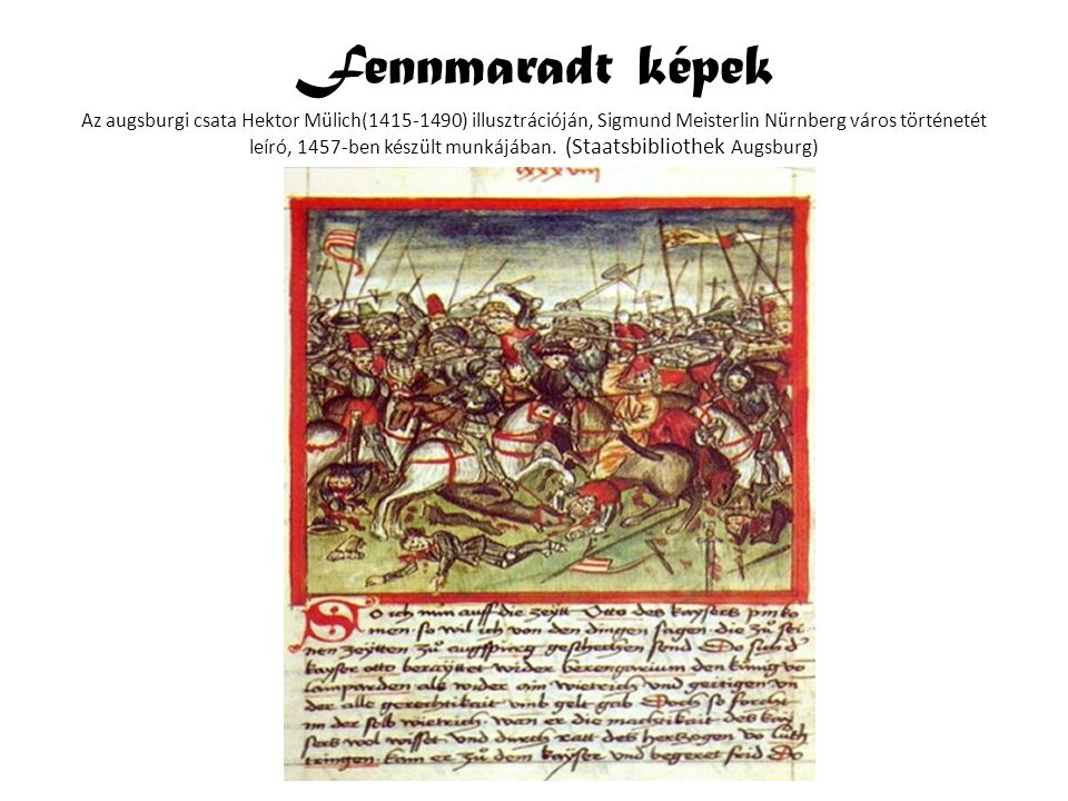 Fennmaradt képek Az augsburgi csata Hektor Mülich(1415-1490) illusztrációján, Sigmund Meisterlin Nürnberg város történetét leíró, 1457-ben készült mun