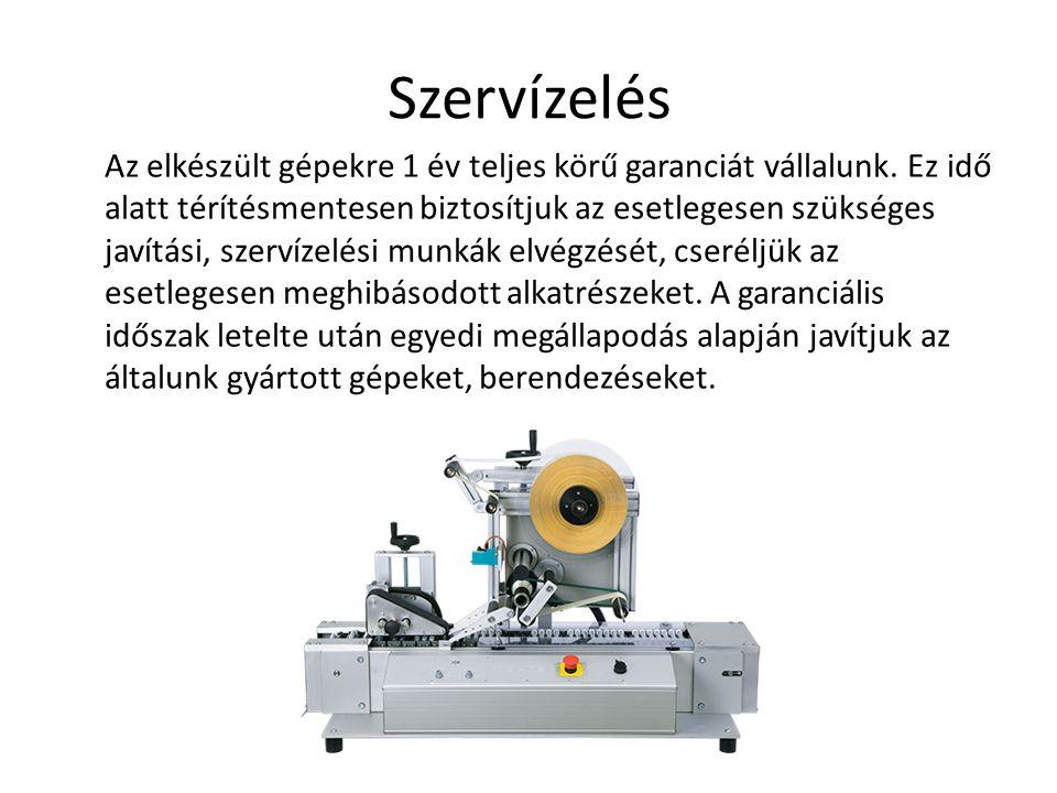 Szervízelés Az elkészült gépekre 1 év teljes körű garanciát vállalunk.