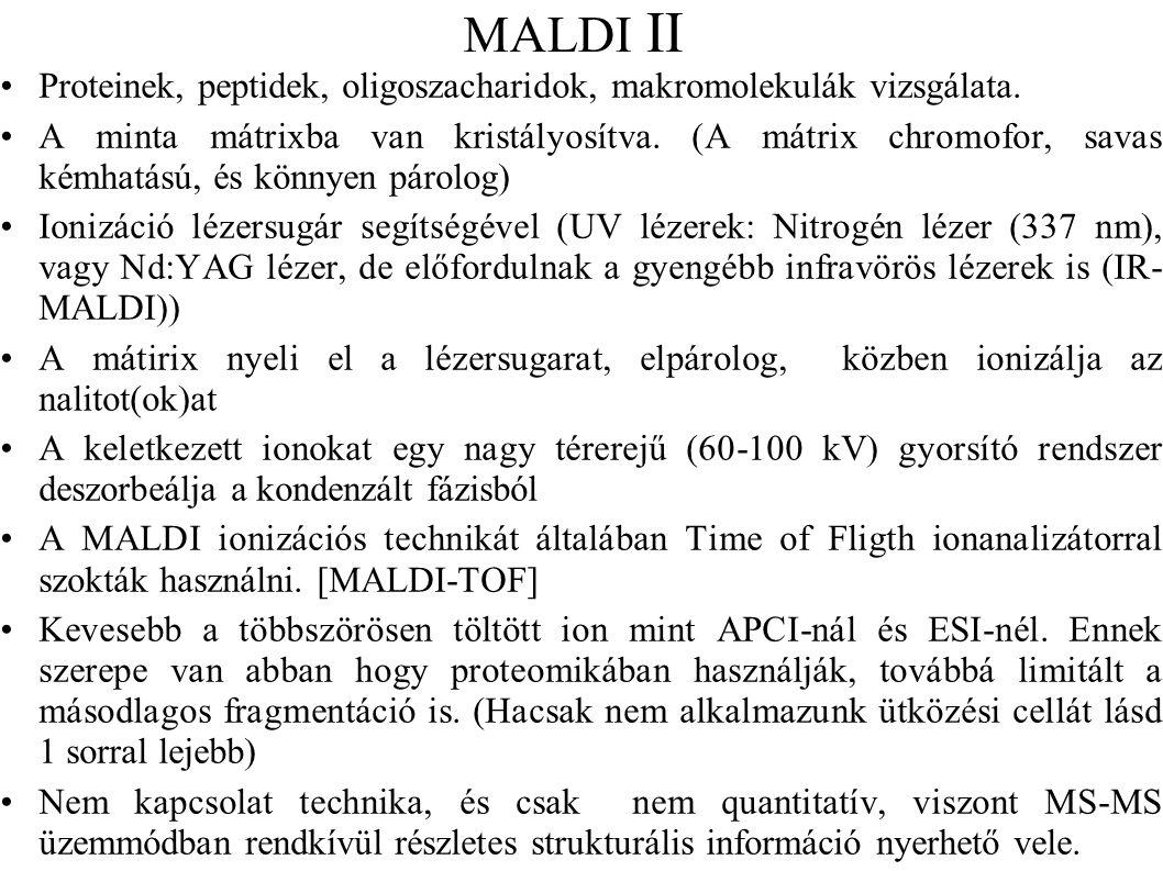 MALDI II •Proteinek, peptidek, oligoszacharidok, makromolekulák vizsgálata. •A minta mátrixba van kristályosítva. (A mátrix chromofor, savas kémhatású