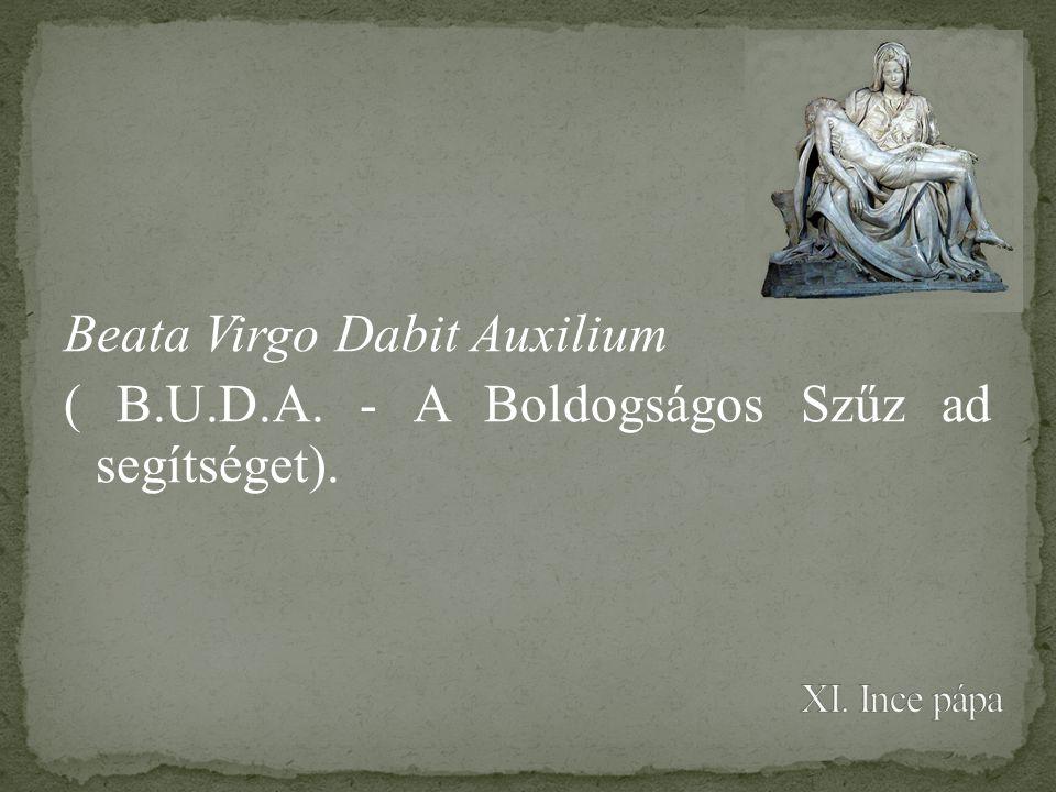 Beata Virgo Dabit Auxilium ( B.U.D.A. - A Boldogságos Szűz ad segítséget).