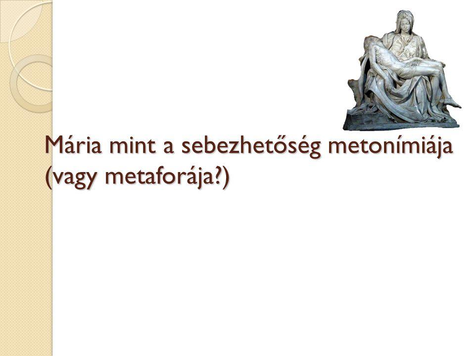 Mária mint a sebezhetőség metonímiája (vagy metaforája?)