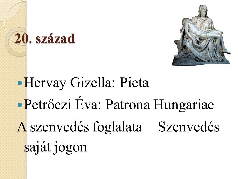 20. század  Hervay Gizella: Pieta  Petrőczi Éva: Patrona Hungariae A szenvedés foglalata – Szenvedés saját jogon