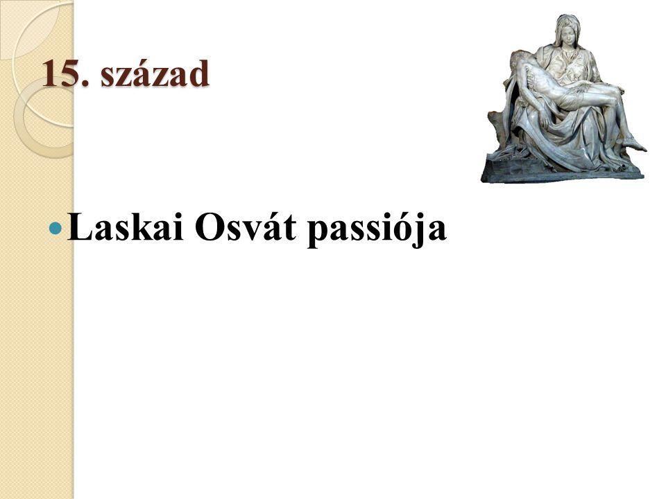 15. század  Laskai Osvát passiója
