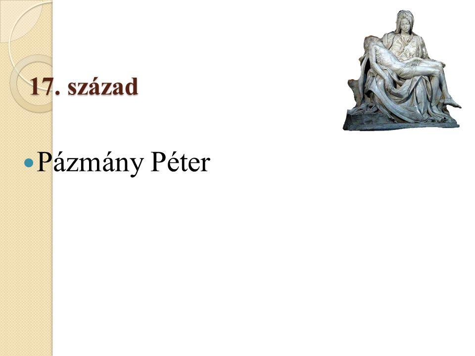 17. század 17. század  Pázmány Péter