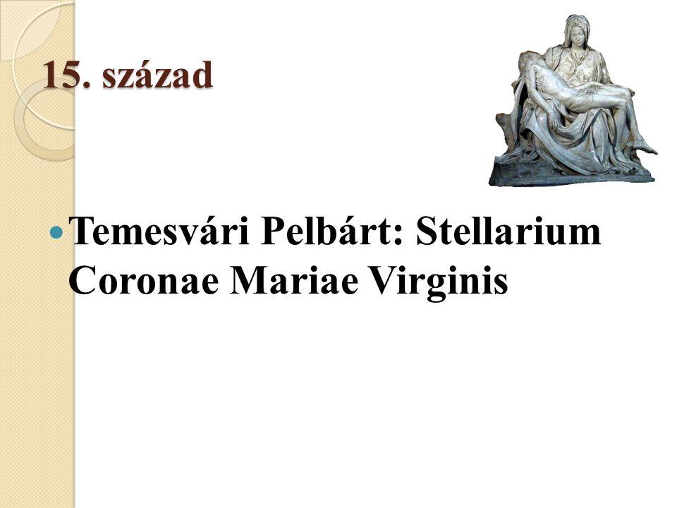 15. század  Temesvári Pelbárt: Stellarium Coronae Mariae Virginis