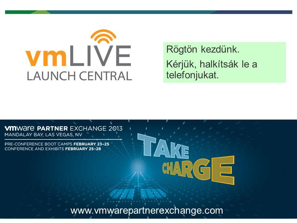 1 Confidential Rögtön kezdünk. Kérjük, halkítsák le a telefonjukat. www.vmwarepartnerexchange.com