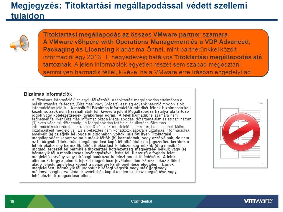 18 Confidential Megjegyzés: Titoktartási megállapodással védett szellemi tulajdon Titoktartási megállapodás az összes VMware partner számára A VMware