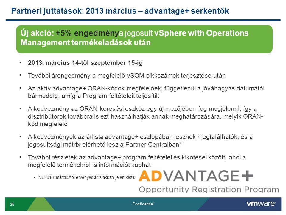 26 Confidential Új akció: +5% engedménya jogosult vSphere with Operations Management termékeladások után  2013. március 14-től szeptember 15-ig  Tov