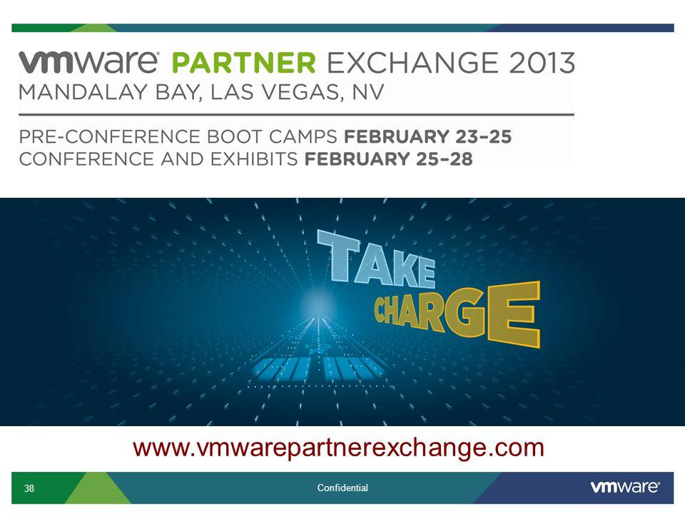 38 Confidential www.vmwarepartnerexchange.com