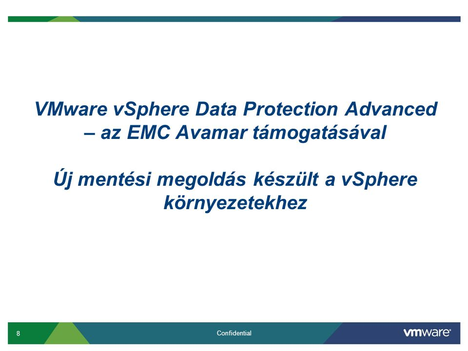 9 Confidential A vSphere Data Protection Advanced a közepes méretű vSphere környezetek számára készült VDPVDP Advanced Licencek és árak Processzorszám alapján(csak licenc) A vSphere ESS+ és magasabb szintű termékek része 1095 USD Védett VM-ek száma processzoronként, max.Korlátlan Méretezhetőség Duplikációmentesített tárolók max.