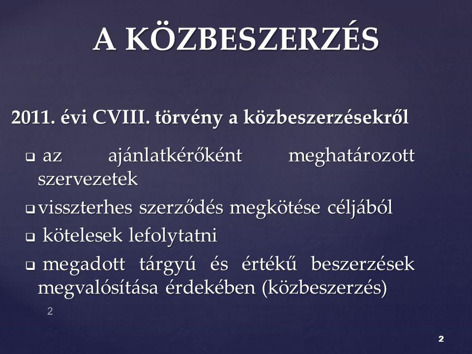 2 A KÖZBESZERZÉS 2011. évi CVIII. törvény a közbeszerzésekről  az ajánlatkérőként meghatározott szervezetek  visszterhes szerződés megkötése céljábó