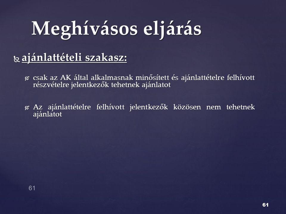  ajánlattételi szakasz:  csak az AK által alkalmasnak minősített és ajánlattételre felhívott részvételre jelentkezők tehetnek ajánlatot  Az ajánlat