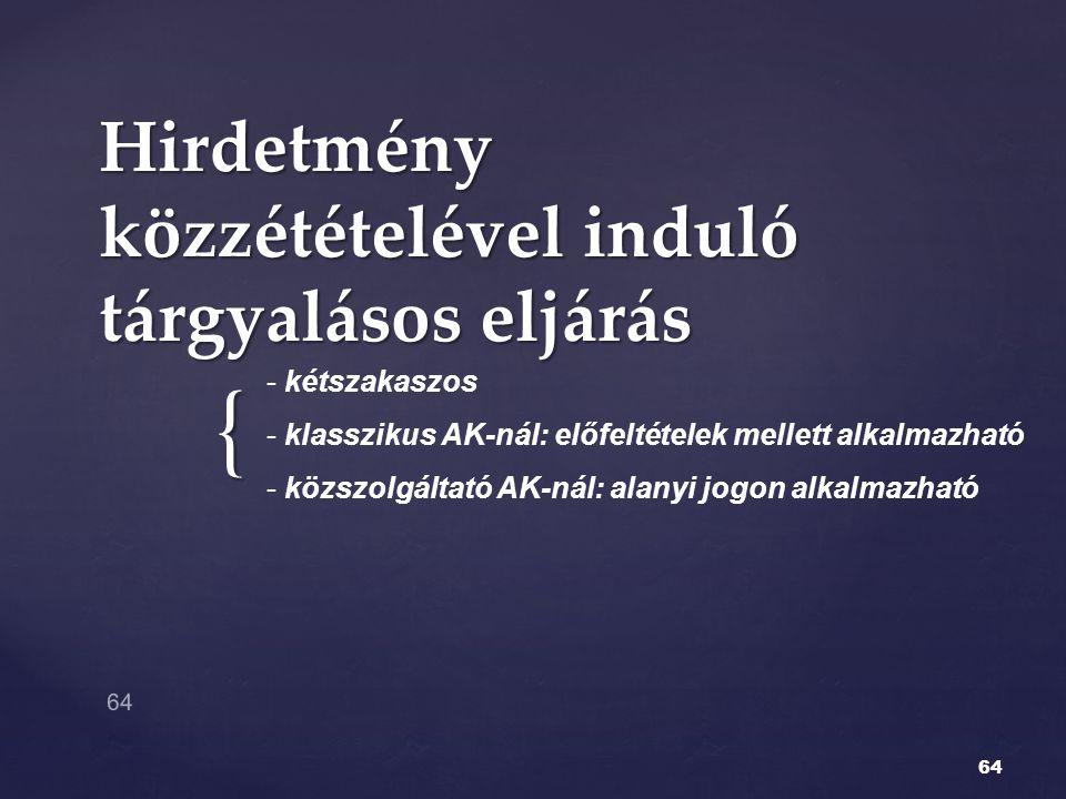 { Hirdetmény közzétételével induló tárgyalásos eljárás 64 - kétszakaszos - klasszikus AK-nál: előfeltételek mellett alkalmazható - közszolgáltató AK-n