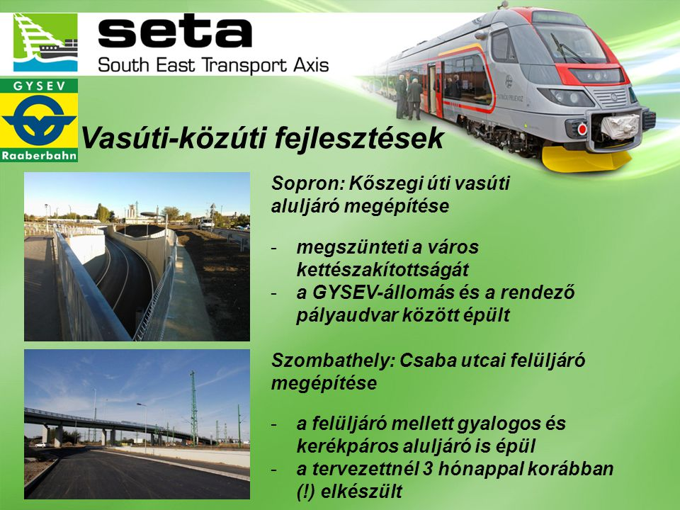 Vasúti-közúti fejlesztések Sopron: Kőszegi úti vasúti aluljáró megépítése -megszünteti a város kettészakítottságát -a GYSEV-állomás és a rendező pálya