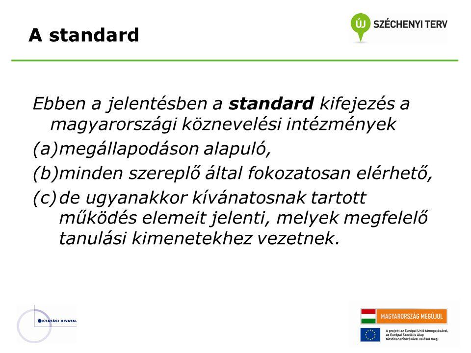 Ebben a jelentésben a standard kifejezés a magyarországi köznevelési intézmények (a)megállapodáson alapuló, (b)minden szereplő által fokozatosan elérh