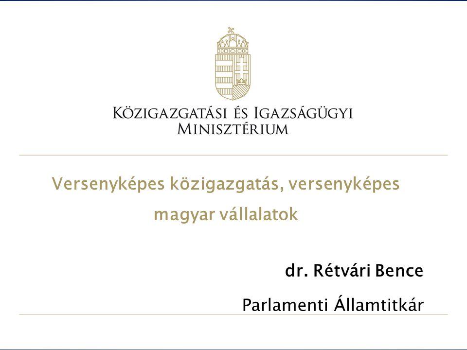 Versenyképes közigazgatás, versenyképes magyar vállalatok dr. Rétvári Bence Parlamenti Államtitkár