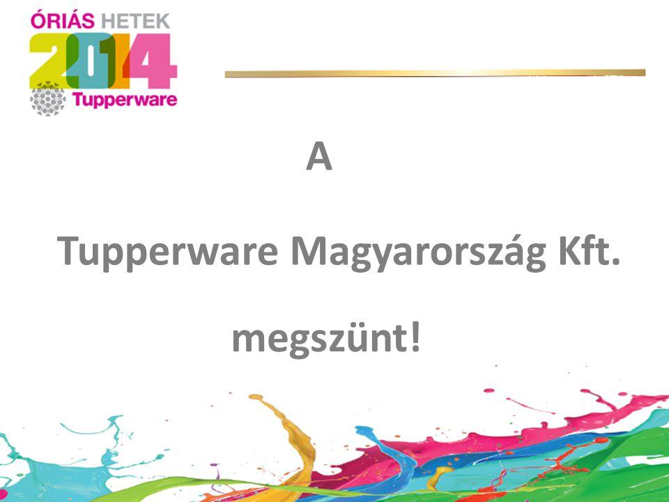 Tupperware Magyarország Kft. megszünt! A