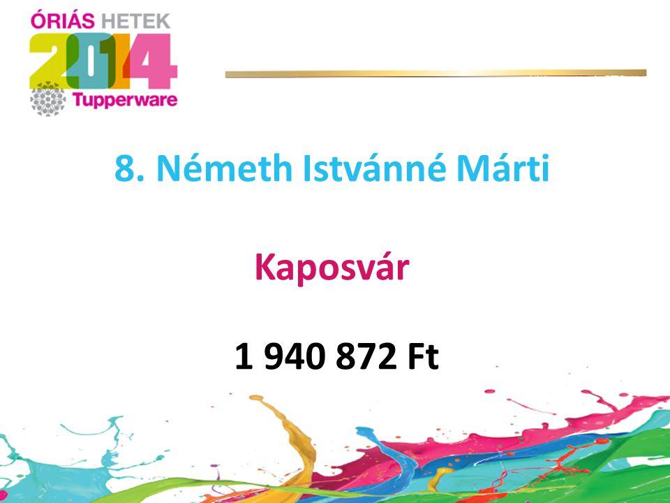 8. Németh Istvánné Márti Kaposvár 1 940 872 Ft
