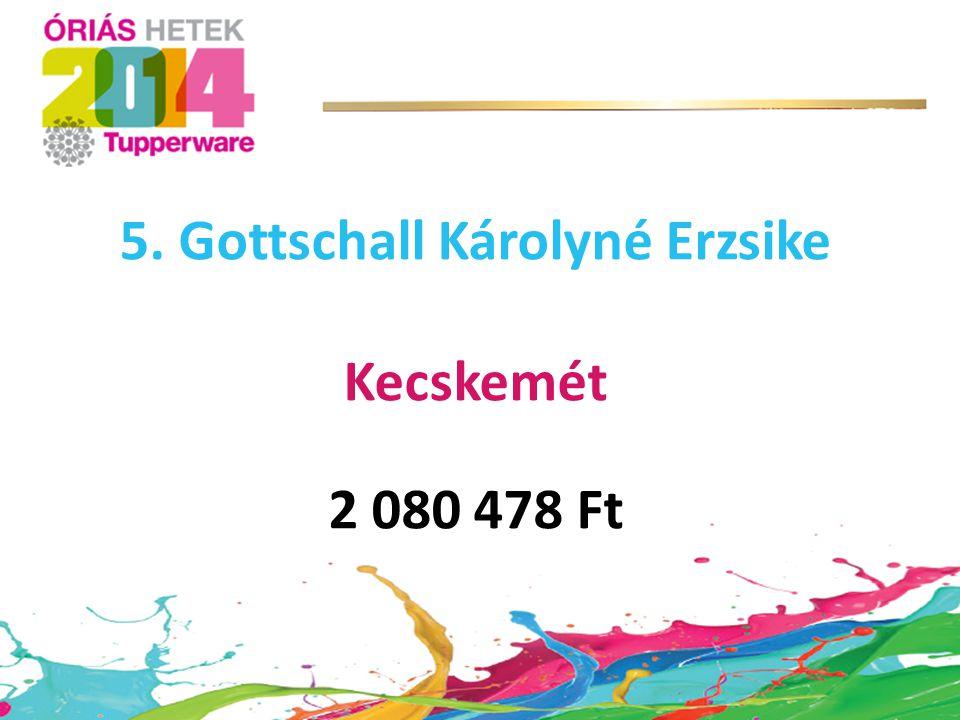 5. Gottschall Károlyné Erzsike Kecskemét 2 080 478 Ft