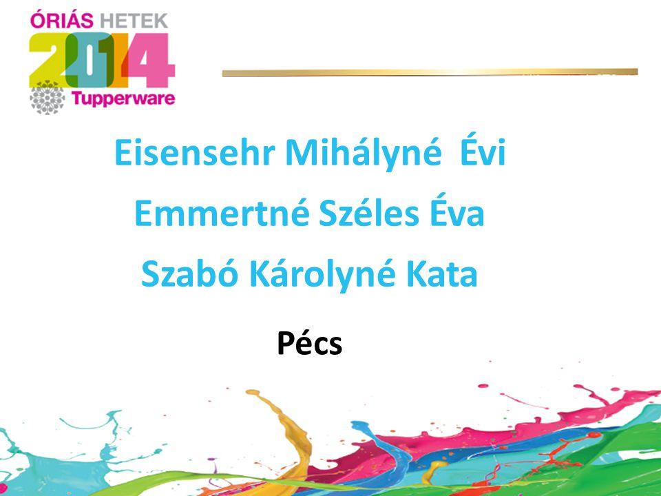 Eisensehr Mihályné Évi Emmertné Széles Éva Szabó Károlyné Kata Pécs