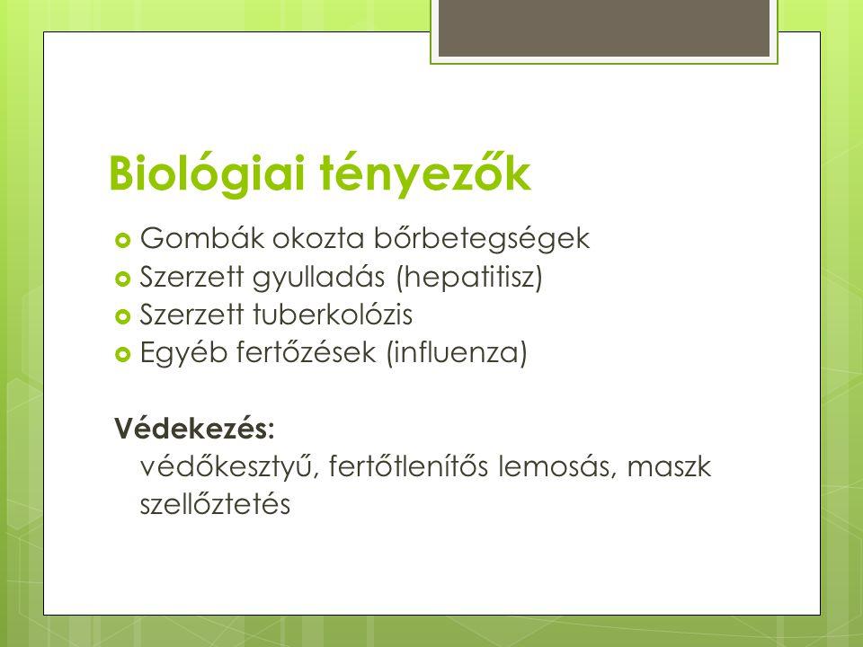 Biológiai tényezők  Gombák okozta bőrbetegségek  Szerzett gyulladás (hepatitisz)  Szerzett tuberkolózis  Egyéb fertőzések (influenza) Védekezés: védőkesztyű, fertőtlenítős lemosás, maszk szellőztetés