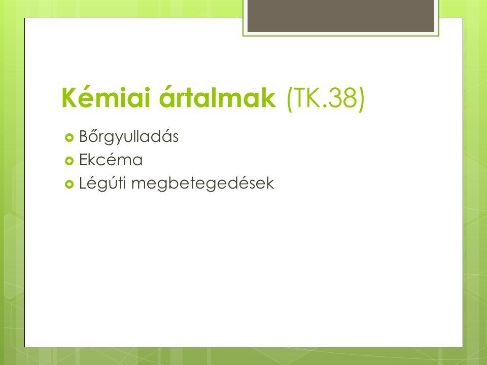 Kémiai ártalmak (TK.38)  Bőrgyulladás  Ekcéma  Légúti megbetegedések