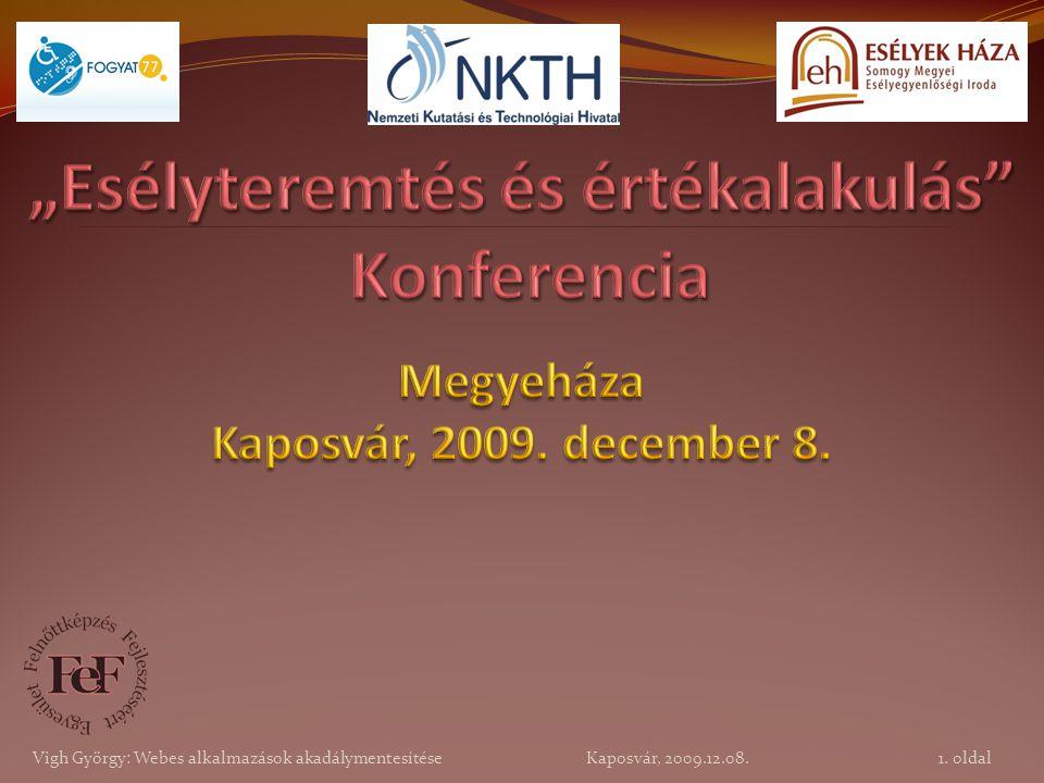 22. oldal Vigh György: Webes alkalmazások akadálymentesítése Kaposvár, 2009.12.08.