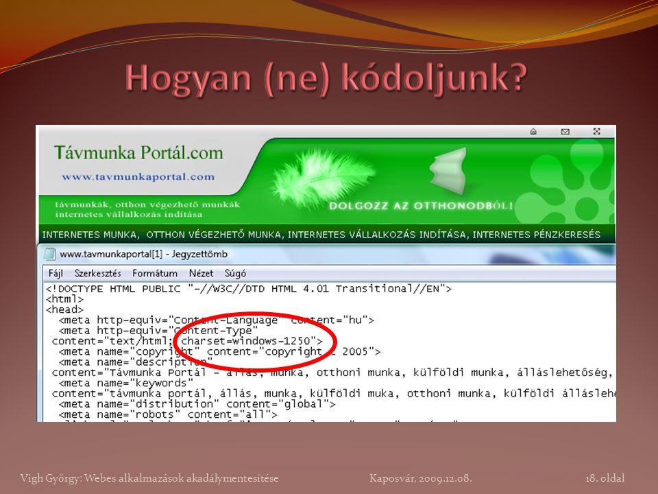 18. oldal Vigh György: Webes alkalmazások akadálymentesítése Kaposvár, 2009.12.08.