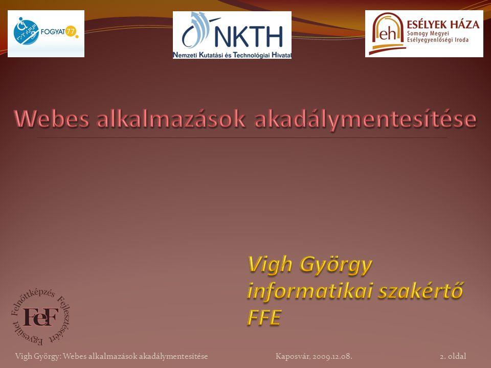 Vigh György: Webes alkalmazások akadálymentesítése Kaposvár, 2009.12.08. 2. oldal