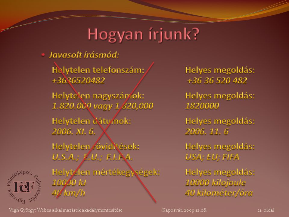 21. oldal Vigh György: Webes alkalmazások akadálymentesítése Kaposvár, 2009.12.08.