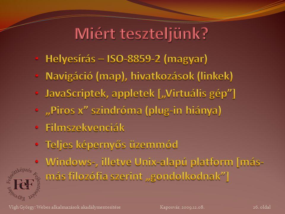 26. oldal Vigh György: Webes alkalmazások akadálymentesítése Kaposvár, 2009.12.08.
