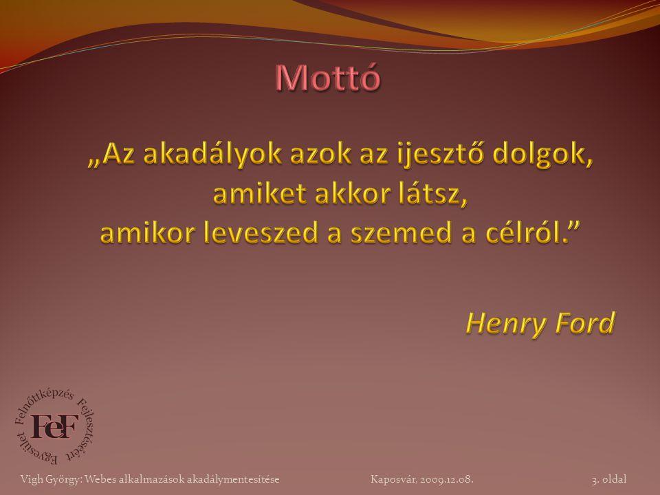 24. oldal Vigh György: Webes alkalmazások akadálymentesítése Kaposvár, 2009.12.08.