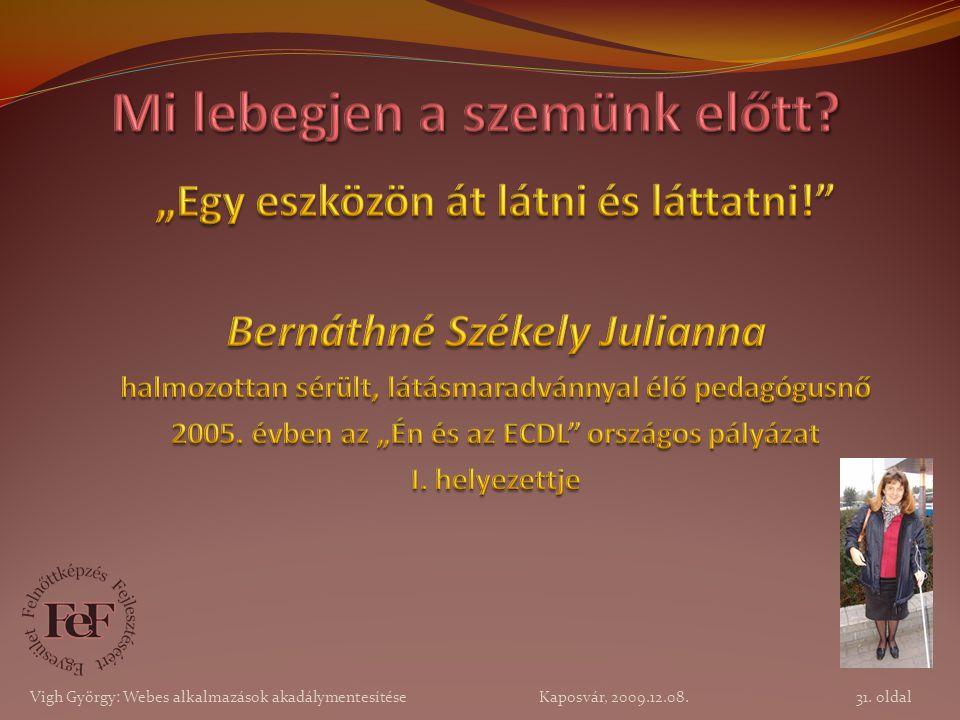 31. oldal Vigh György: Webes alkalmazások akadálymentesítése Kaposvár, 2009.12.08.