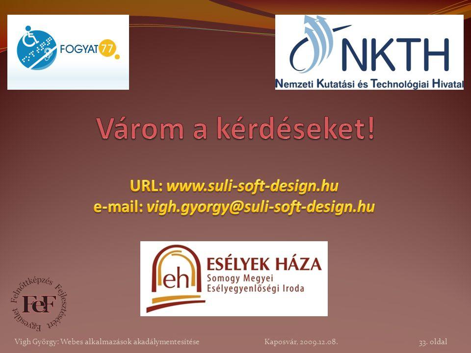 Vigh György: Webes alkalmazások akadálymentesítése Kaposvár, 2009.12.08. 33. oldal