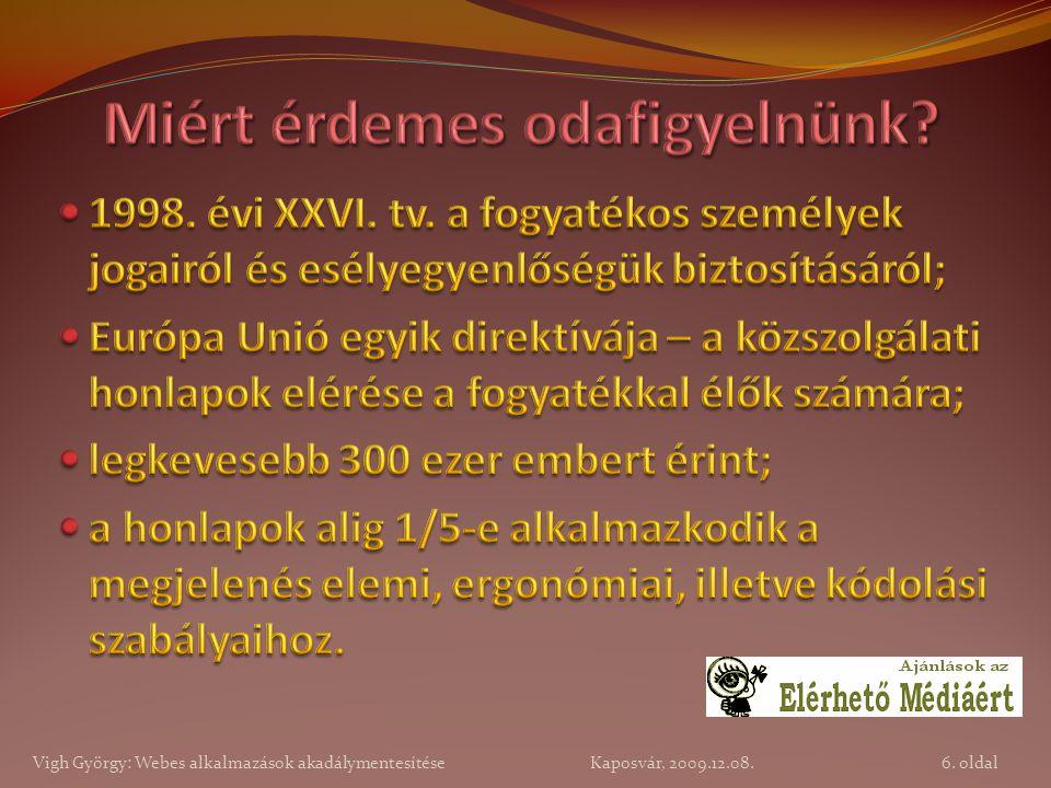 17. oldal Vigh György: Webes alkalmazások akadálymentesítése Kaposvár, 2009.12.08.