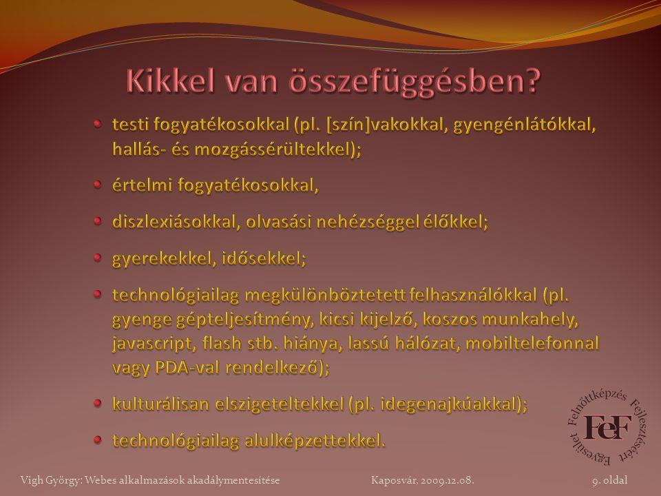 9. oldal Vigh György: Webes alkalmazások akadálymentesítése Kaposvár, 2009.12.08.
