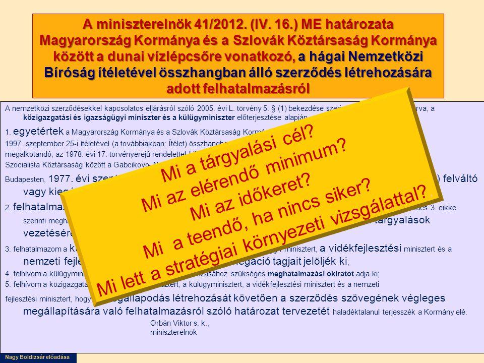 Nagy Boldizsár előadása A miniszterelnök 41/2012. (IV. 16.) ME határozata Magyarország Kormánya és a Szlovák Köztársaság Kormánya között a dunai vízlé