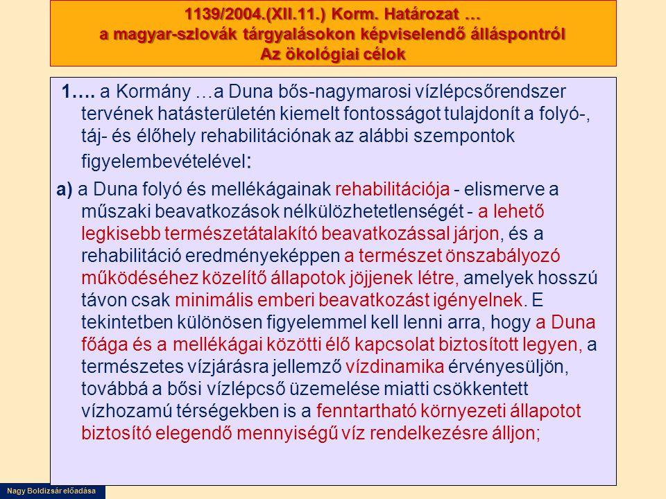Nagy Boldizsár előadása 1139/2004.(XII.11.) Korm. Határozat … a magyar-szlovák tárgyalásokon képviselendő álláspontról Az ökológiai célok 1…. a Kormán
