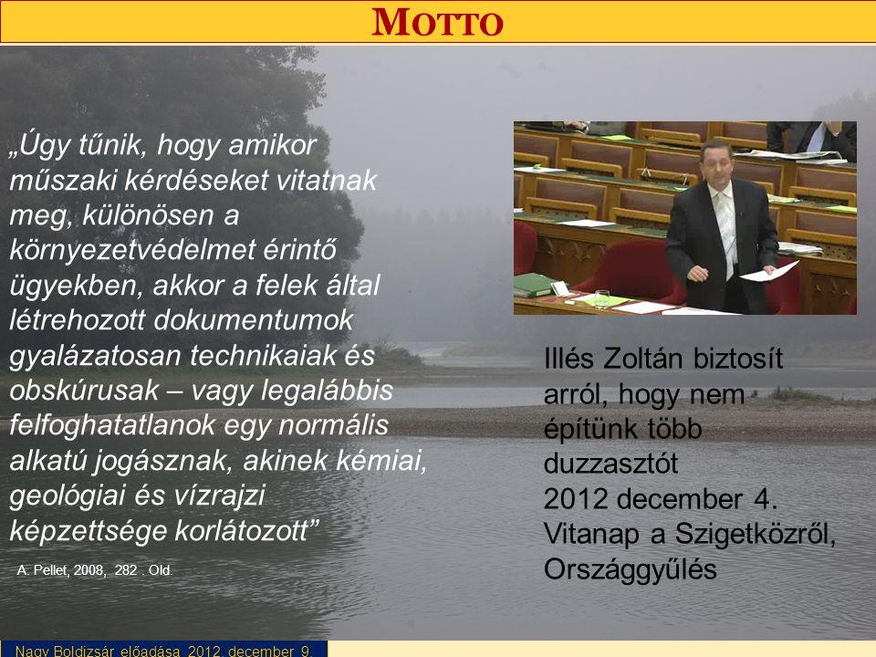 """Nagy Boldizsár előadása 2012. december 9. M OTTO """"Úgy tűnik, hogy amikor műszaki kérdéseket vitatnak meg, különösen a környezetvédelmet érintő ügyekbe"""