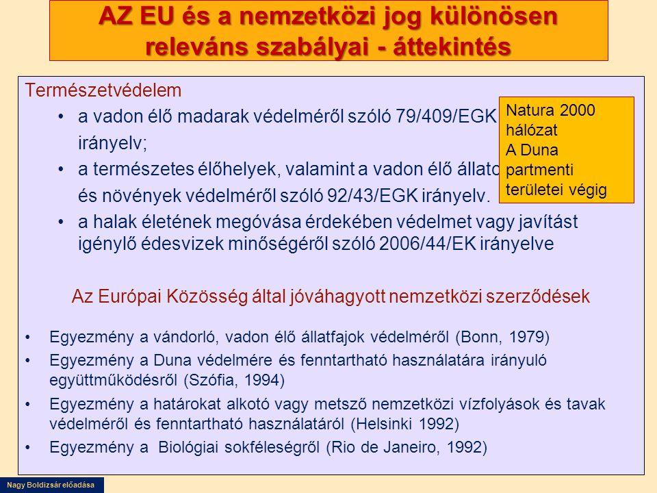 Nagy Boldizsár előadása AZ EU és a nemzetközi jog különösen releváns szabályai - áttekintés Természetvédelem •a vadon élő madarak védelméről szóló 79/