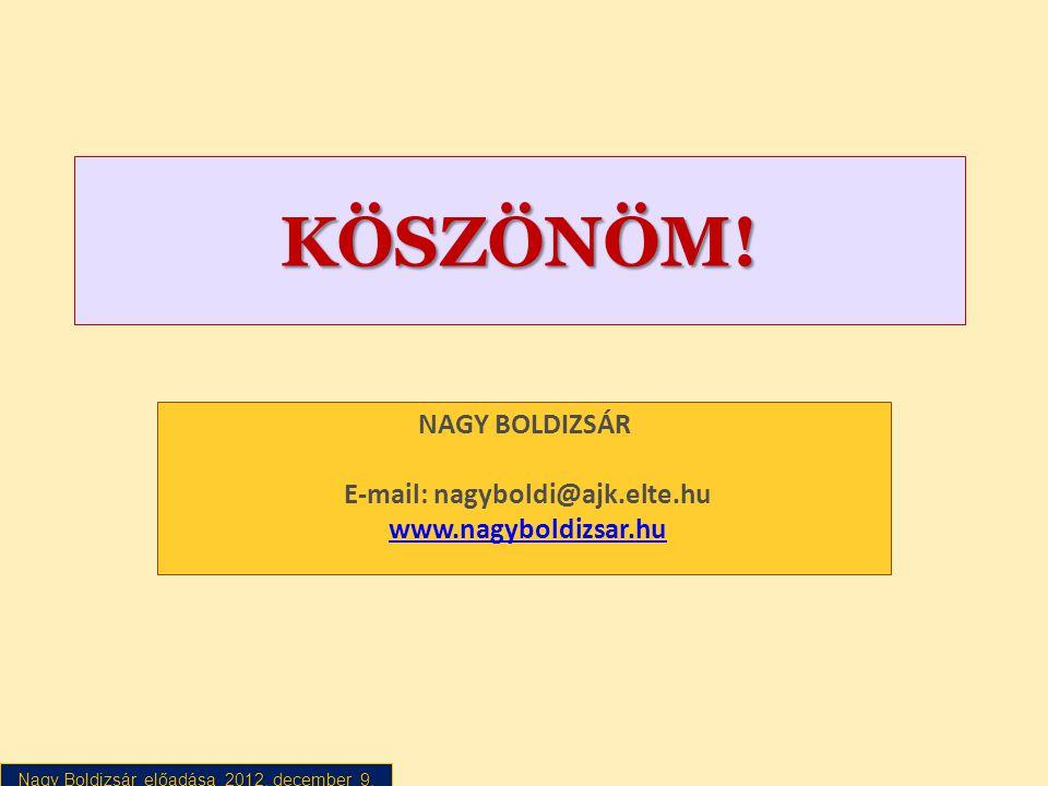 Nagy Boldizsár előadása 2012. december 9. KÖSZÖNÖM! NAGY BOLDIZSÁR E-mail: nagyboldi@ajk.elte.hu www.nagyboldizsar.huwww.nagyboldizsar.hu