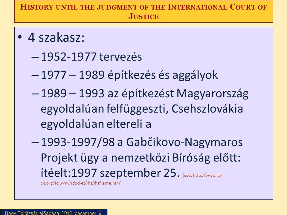 Nagy Boldizsár előadása 2012. december 9. H ISTORY UNTIL THE JUDGMENT OF THE I NTERNATIONAL C OURT OF J USTICE • 4 szakasz: – 1952-1977 tervezés – 197
