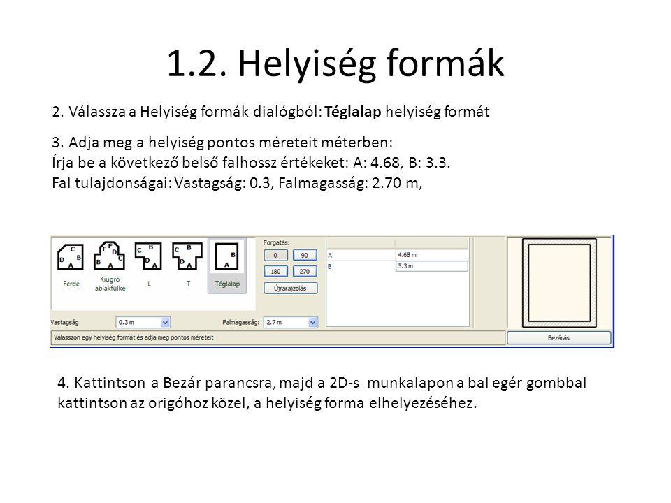 1.2. Helyiség formák 2. Válassza a Helyiség formák dialógból: Téglalap helyiség formát 3. Adja meg a helyiség pontos méreteit méterben: Írja be a köve
