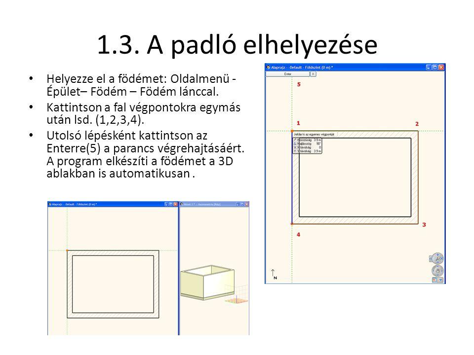 1.3. A padló elhelyezése • Helyezze el a födémet: Oldalmenü - Épület– Födém – Födém lánccal. • Kattintson a fal végpontokra egymás után lsd. (1,2,3,4)